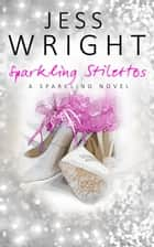 Sparkling Stilettos: Sparkling Book 1 ebook by Jess Wright