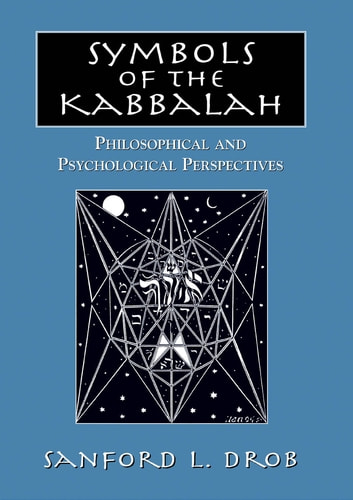 Symbols of the Kabbalah - Philosophical and Psychological Perspectives eBook by Sanford L. Drob