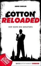 Cotton Reloaded - 18 - Der Sohn des Senators ebook by Arno Endler