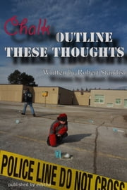 Chalk Outline Theses Thoughts ebook by Robert Standish
