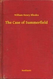 The Case of Summerfield ebook by William Henry Rhodes