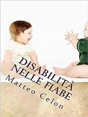 La disabilità nelle fiabe ebook by Matteo Celon