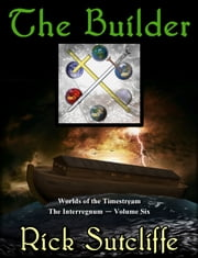Worlds of the Timestream Book 6: The Builder ebook by Richard Sutcliffe