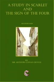A Study In Scarlet and The Sign Of The Four (Illustrated) ebook by Sir Arthur Conan Doyle