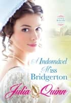A Indomável Miss Bridgerton ebook by Julia Quinn