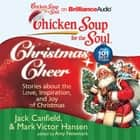 Chicken Soup for the Soul: Christmas Cheer - 101 Stories about the Love, Inspiration, and Joy of Christmas livre audio by Jack Canfield, Mark Victor Hansen, Amy Newmark