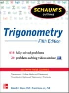 Schaum's Outline of Trigonometry, 5th Edition - 618 Solved Problems + 20 Videos ebook by Robert E. Moyer, Frank Ayres Jr.