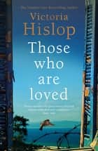 Those Who Are Loved - The compelling Number One Sunday Times bestseller, 'A Must Read' ebook by