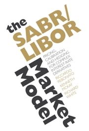 The SABR/LIBOR Market Model - Pricing, Calibration and Hedging for Complex Interest-Rate Derivatives ebook by Riccardo Rebonato,Richard White,Kenneth  McKay