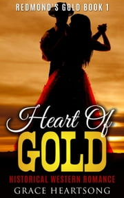 Historical Western Romance: Heart Of Gold - Redmond's Gold, #1 ebook by GRACE HEARTSONG