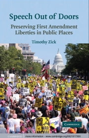 Speech Out of Doors - Preserving First Amendment Liberties in Public Places ebook by Timothy  Zick