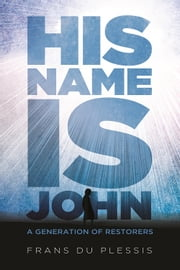 His Name is John ebook by Frans Du Plessis