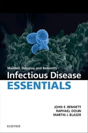 Mandell, Douglas and Bennett's Infectious Disease Essentials ebook by John E. Bennett,Raphael Dolin,Martin J. Blaser