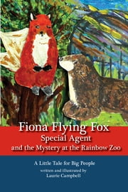 Fiona Flying Fox Special Agent and the Mystery at the Rainbow Zoo ebook by Laurie Campbell