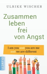 Zusammen leben frei von Angst - I am you and you are me and we are different ebook by Ulrike Wischer