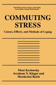 Commuting Stress - Causes, Effects, and Methods of Coping ebook by Meni Koslowsky,Avraham N. Kluger,Mordechai Reich