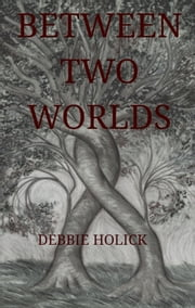 Between Two Worlds ebook by Debbie Holick