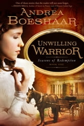 Unwilling Warrior - Seasons of Redemption, Book One ebook by Andrea Boeshaar