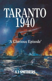 "Taranto 1940 - A Glorious Episode"" ebook by A J Smithers"