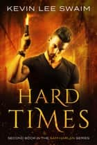 Hard Times - Sam Harlan, Vampire Hunter, #2 ebook by Kevin Lee Swaim