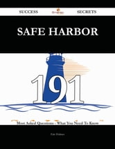 Safe Harbor 191 Success Secrets - 191 Most Asked Questions On Safe Harbor - What You Need To Know ebook by Eric Holmes