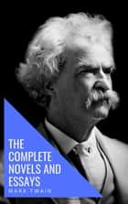 Mark Twain: The Complete Novels and Essays eBook by Mark Twain, knowledge house
