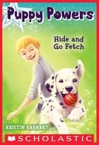 Puppy Powers #4: Hide and Go Fetch ebook by Kristin Earhart