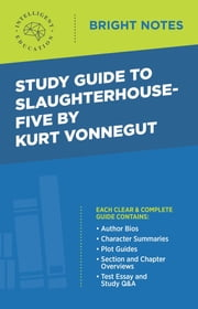 Study Guide to Slaughterhouse-Five by Kurt Vonnegut ebook by Intelligent Education