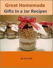 Great Homemade Gifts In a Jar Recipes ebook by Eris Hill