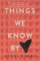 Things We Know by Heart ebook de Jessi Kirby