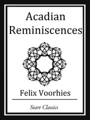 Acadian Reminiscences ebook by Felix Voorhies