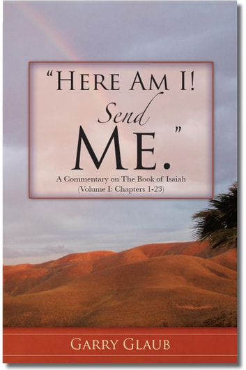 """Here Am I! Send Me."" A Commentary on the Book of Isaiah, Chapters 1-23 ebook by Garry Glaub"