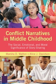 Conflict Narratives in Middle Childhood - The Social, Emotional, and Moral Significance of Story-Sharing ebook by Marsha D. Walton, Alice J. Davidson
