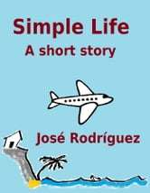 Simple Life ebook by Jose R. Rodriguez