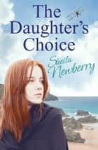 The Daughter's Choice - Tears, smiles and a guaranteed happy ending ebook by Sheila Newberry