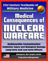 21st Century Textbooks of Military Medicine - Medical Consequences of Nuclear Warfare: Radiation, Radionuclide Contamination, Power Plant Accidents, Chernobyl (Emergency War Surgery Series) ebook by Progressive Management