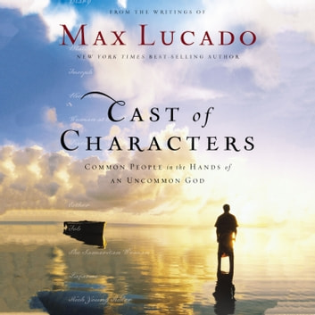 Cast of Characters - Common People in the Hands of an Uncommon God audiobook by Max Lucado
