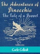 The Adventures of Pinocchio (The Tale of a Puppet) - Illustrated with 82 original drawings by Enrico Mazzanti ebook by Carlo Collodi, Enrico Mazzanti