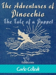 The Adventures of Pinocchio (The Tale of a Puppet) - Illustrated with 82 original drawings by Enrico Mazzanti ebook by Carlo Collodi,Enrico Mazzanti