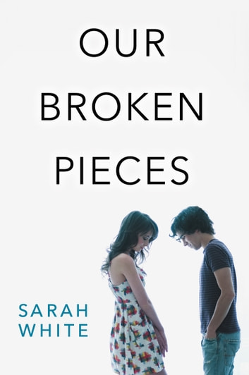Our Broken Pieces ebook by Sarah White