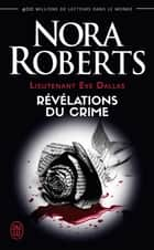 Lieutenant Eve Dallas (Tome 45) - Révélations du crime eBook by Nora Roberts, Guillaume Le Pennec