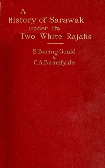 A History of Sarawak under Its Two White Rajahs 1839-1908 eBook by C. A. Bampfylde