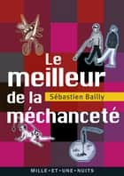Le meilleur de la méchanceté ebook by Sébastien Bailly