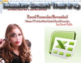 Excel Formulas Revealed - Master 77 of the Most Useful formulas in Microsoft Excel - Get it now! ebook by Scott Falls