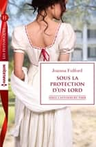 Sous la protection d'un lord - T7 - Castonbury Park ebook by Joanna Fulford