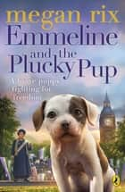 Emmeline and the Plucky Pup ebook by Megan Rix