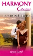 La verità del principe ebook by Sandra Marton