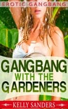 Gangbang With The Gardeners ebook by Kelly Sanders