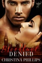 Bloodlust Denied eBook by Christina Phillips