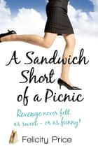 A Sandwich Short of a Picnic ebook by Felicity Price